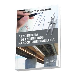 Livro - A Engenharia e os Engenheiros na Sociedade Brasileira - Telles