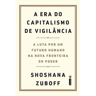 Livro A Era do Capitalismo de Vigilância - Zuboff - Intrínseca