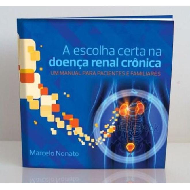 Livro - A Escolha Certa na Doença Renal Crônica - Um Manual para Pacientes e Familiares - Nonato