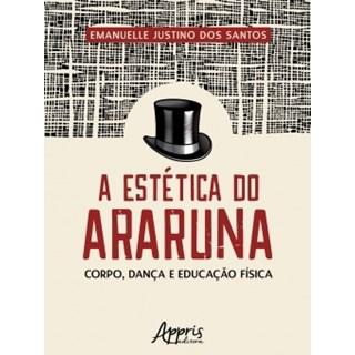 Livro - A Estética do Araruna: Corpo, Dança e Educação Física - Santos