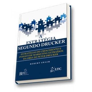 Livro - A Estratégia Segundo Drucker - Estratégias de Crescimento e Insights de Marketing Extraídos da Obra Peter Drucker - Swaim