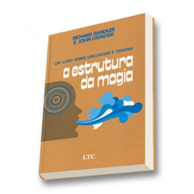 Livro - A Estrutura da Magia - Um Livro sobre Linguagem e Terapia - Bandler