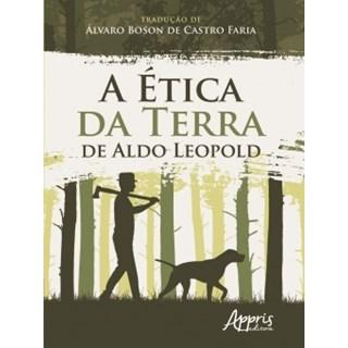 Livro - A Ética da Terra de Aldo Leopold - Faria - Appris