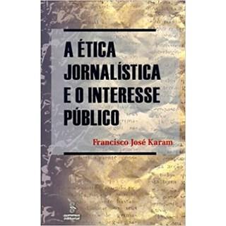 Livro - A Ética Jornalística e o Interesse Público - Karam - Summus