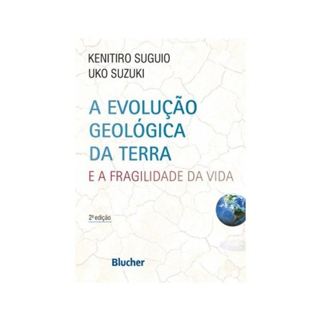 Livro - A Evolução Geológica da Terra e a Fragilidade da Vida - Suguio