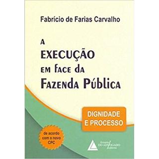 Livro - A Execução em Face da Fazenda Pública: Dignidade e Processo - Carvalho