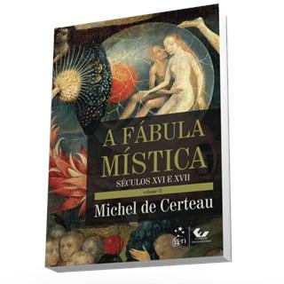 Livro - A Fábula Mística Volume II - Século XVI e XVII - Certeau