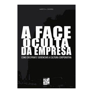 Livro - A Face Oculta da Empresa - Como Decifrar e Gerenciar a Cultura Corporativa - Oliveira