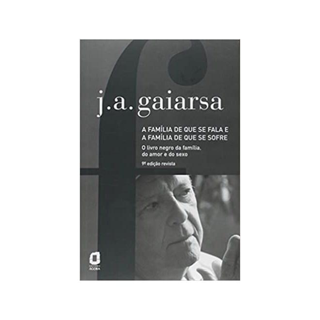 Livro - A Família de Que se Fala e a Família de Que se Sofre - Gaiarsa - Ágora