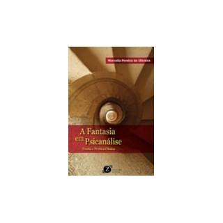 Livro -  A fantasia em psicanálise: teoria e prática clínica - Oliveira
