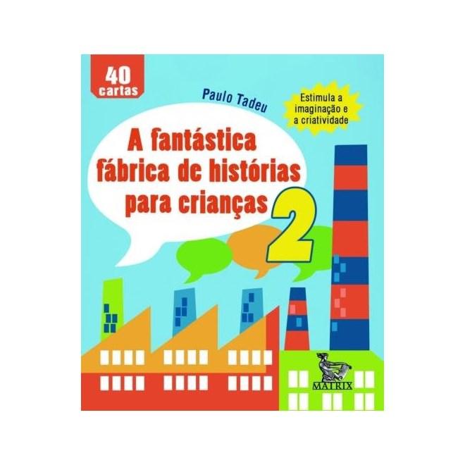Livro - A Fantástica Fábrica de Histórias para Crianças 2 - Tadeu - Baralho