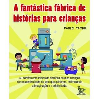 Livro - A Fantástica Fábrica de Histórias para Crianças - Tadeu - Baralho