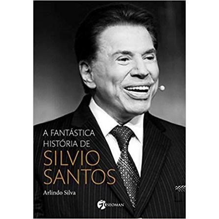 Livro - A Fantástica História de Silvio Santos - Silva