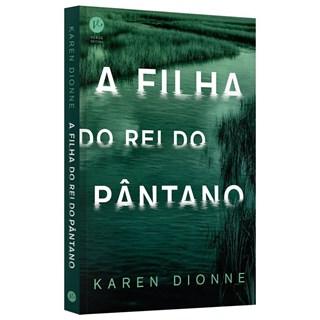Livro - A filha do Rei do Pântano - Dionne - Verus