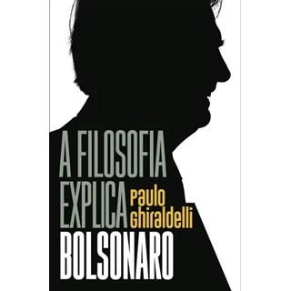 Livro - A Filosofia Explica Bolsonaro - Ghiraldelli Jr