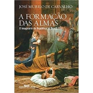 Livro - A Formação das Almas - O Imaginário da República no Brasil - Carvalho