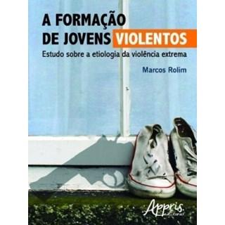 Livro - A Formação de Jovens Violentos - Estudo sobre a Etiologia da Violência - Rolim