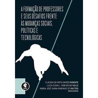 Livro - A Formação de Professores e seus Desafios Frente às Mudanças Sociais, Políticas e Tecnológicas - Parente