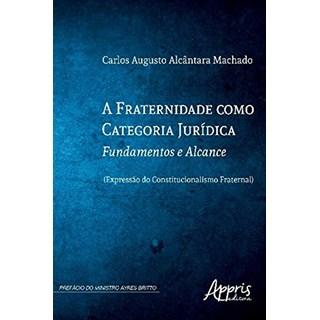 Livro - A Fraternidade Como Categoria Jurídica - Machado - Appris