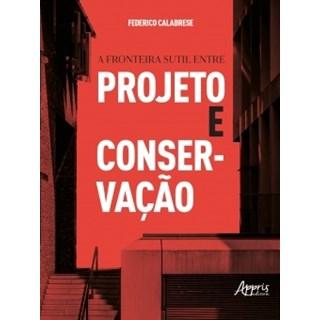 Livro - A Fronteira Sutil Entre Projeto e Conservação - Calabrese - Appris