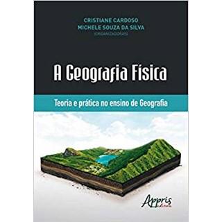 Livro - A Geografia Física: Teoria e Prática no Ensino de Geografia - Silva