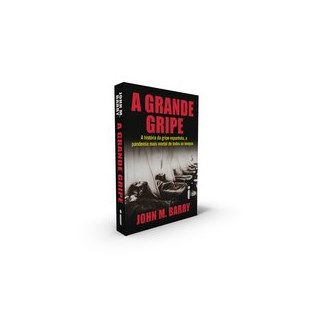 Livro - A Grande Gripe : A História da Gripe Espanhola, a Pandemia Mais Mortal de Todos os Tempos -