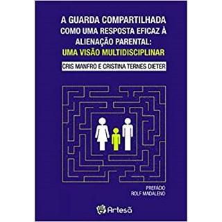 Livro - A Guarda Compartilhada como uma Reposta Eficaz á Alienação Parental - Manfro