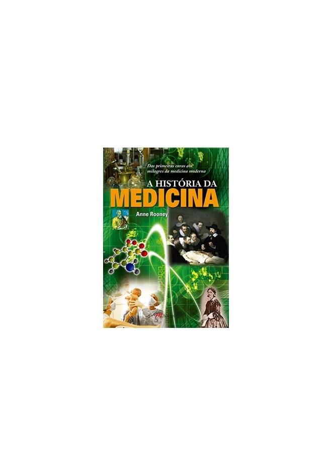 Livro - A História da Medicina Das Primeiras Curas aos Milagres da Medicina Moderna - Rooney