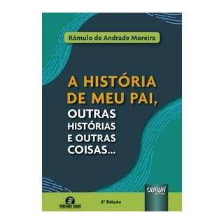 Livro - A História de Meu Pai, outras Histórias e Outras Coisas... - Moreira 2º edição