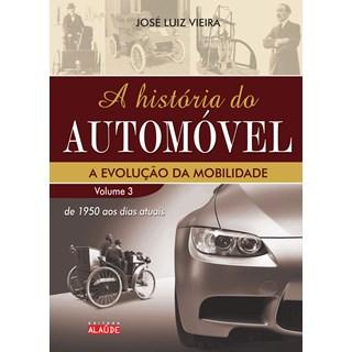 Livro A História do Automóvel a Evolução da Mobilidade - Vieira - Alaúde