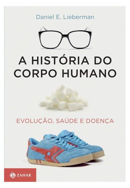 Livro - A história do corpo humano - Evolução, saúde e doença