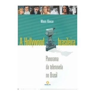 Livro - A Holliwood Brasileira - Panorama de telenovela no Brasil - Alencar