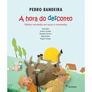 Livro - A Hora do Desconto: Fábulas Comentadas em Versos e Recontadas por Pedro Bandeira - Moderna