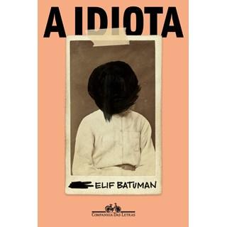 Livro A idiota - Batuman - Companhia das Letras