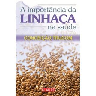 Livro - A Importância da Linhaça na Saúde - Trucom