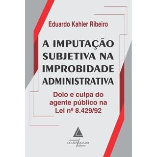 Livro A Imputação Subjetiva na Improbidade Administrativa - Ribeiro - Livraria do Advogado