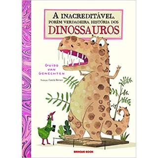 Livro - A Inacreditável, Porém Verdadeira, História dos Dinossauros - Genechten - Brinque Book