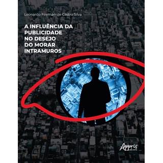 Livro A Influência da Publicidade no Desejo do Morar Intramuros - Silva - Appris