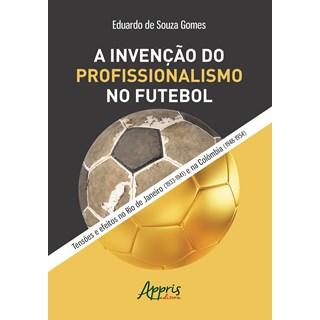 Livro - A Invenção do Profissionalismo no Futebol - Gomes