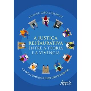 Livro A Justiça Restaurativa Entre a Teoria e a Vivência - Camargo - Appris