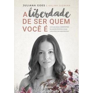 Livro - A Liberdade de ser Quem Você É - Um Guia Para o Despertar do Amor-Próprio e para uma Vida com mais Sentido - Goes