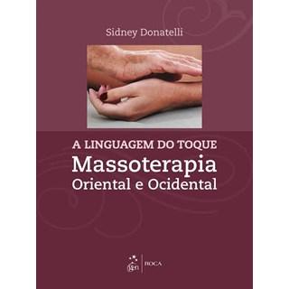 Livro - A Linguagem do Toque - Massoterapia Oriental e Ocidental - Donatelli