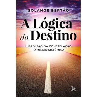 Livro - A Lógica do Destino: Visão da Constelação Familiar Sistêmica - Bertão