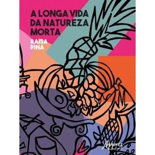 Livro - A Longa Vida da Natureza-Morta - Pina - Appris