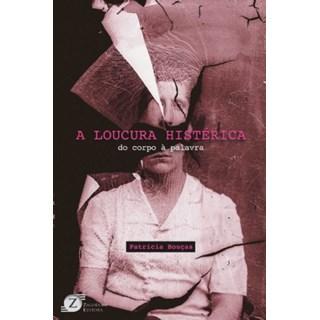 Livro - A Loucura Histérica: do Corpo à Palavra - Bouças