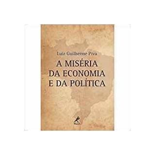 Livro - A Miséria da  Economia e a da Política - Piva