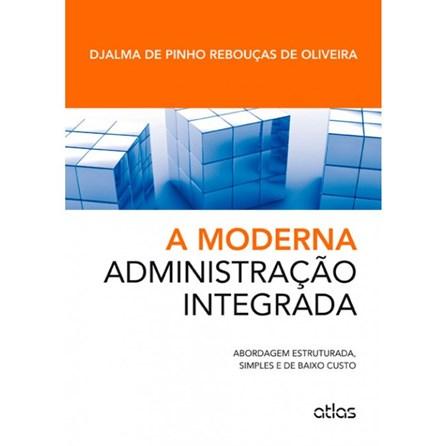 Livro - A Moderna Administração Integrada: Abordagem Estruturada, Simples e de Baixo Custo - Oliveira