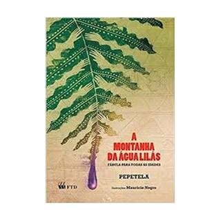 Livro - A Montanha da Água Lilás: Fábula Para Todas As Idades - Pepetela - FTD
