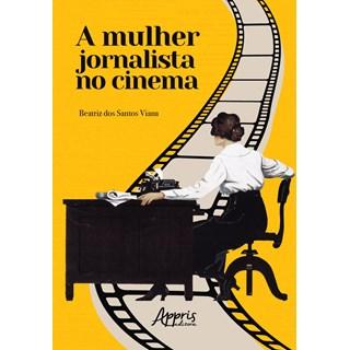 Livro A Mulher Jornalista no Cinema - Viana - Appris