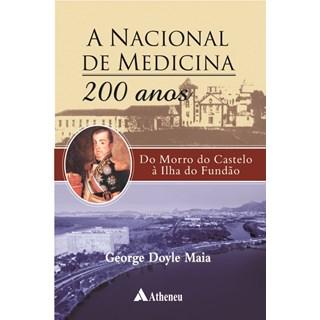 Livro - A Nacional de Medicina 200 Anos - Do Morro do Castelo à Ilha do Fundo - Maia